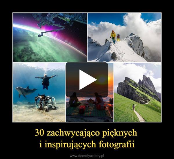30 zachwycająco pięknych i inspirujących fotografii –