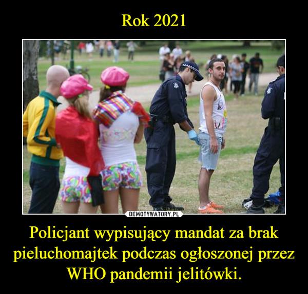 Policjant wypisujący mandat za brak pieluchomajtek podczas ogłoszonej przez WHO pandemii jelitówki. –