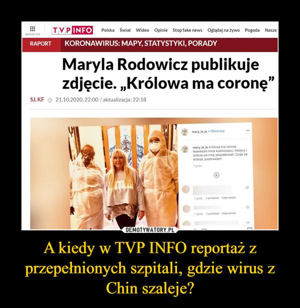 A kiedy w TVP INFO reportaż z przepełnionych szpitali, gdzie wirus z Chin szaleje? –