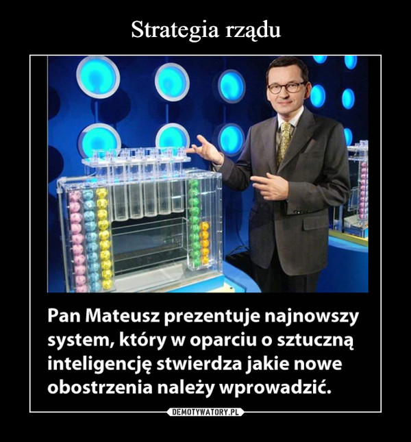 –  Pan Mateusz prezentuje najnowszy system, który w oparciu o sztuczną inteligencję stwierdza jakie nowe obostrzenia należy wprowadzić