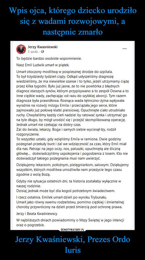 Wpis ojca, którego dziecko urodziło się z wadami rozwojowymi, a następnie zmarło Jerzy Kwaśniewski, Prezes Ordo Iuris