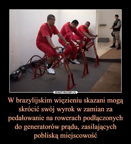 W brazylijskim więzieniu skazani mogą skrócić swój wyrok w zamian za pedałowanie na rowerach podłączonych do generatorów prądu, zasilających pobliską miejscowość