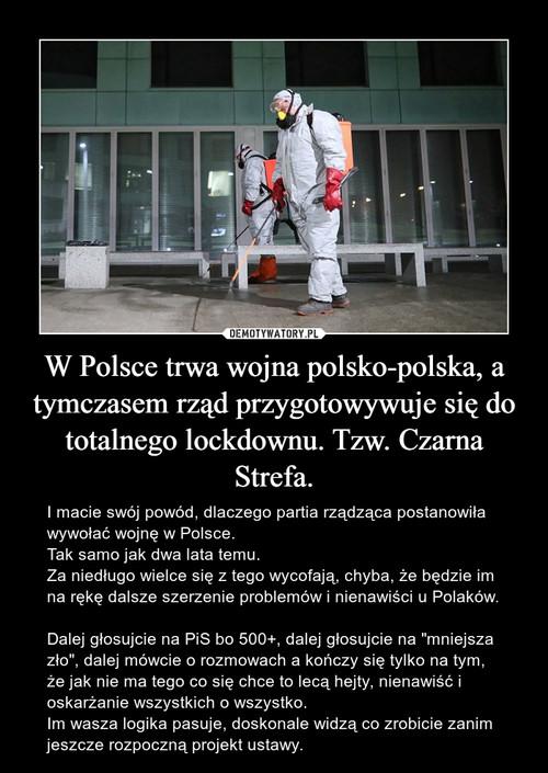 W Polsce trwa wojna polsko-polska, a tymczasem rząd przygotowywuje się do totalnego lockdownu. Tzw. Czarna Strefa.