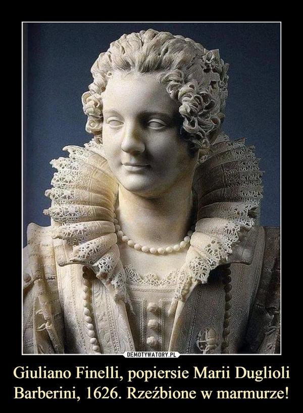 Giuliano Finelli, popiersie Marii Duglioli Barberini, 1626. Rzeźbione w marmurze! –