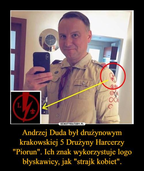 """Andrzej Duda był drużynowym krakowskiej 5 Drużyny Harcerzy """"Piorun"""". Ich znak wykorzystuje logo błyskawicy, jak """"strajk kobiet""""."""