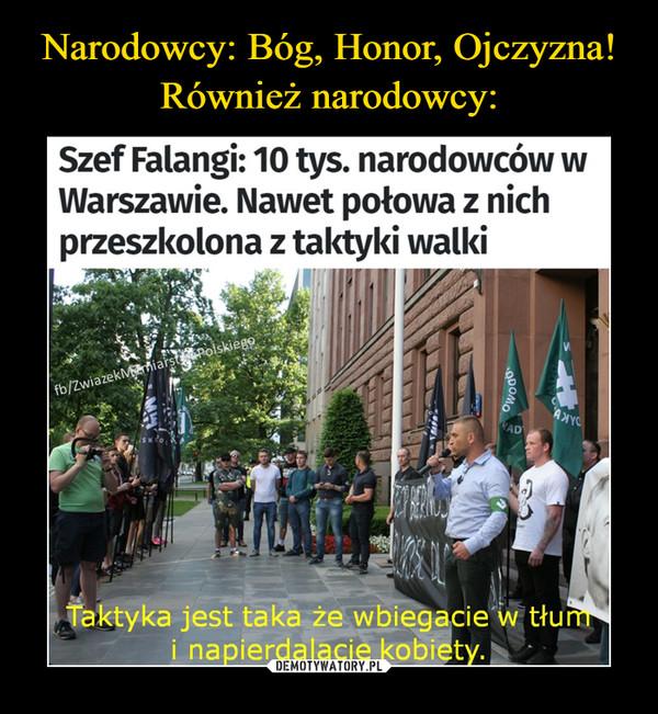 –  Szef Falangi: 10 tys. narodowców wWarszawie. Nawet połowa z nichprzeszkolona z taktyki walkiTaktyka jest taka że wbiegacie w tłum i napierdalacie kobiety
