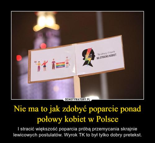 Nie ma to jak zdobyć poparcie ponad połowy kobiet w Polsce