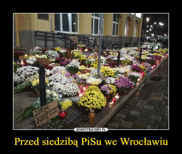 Przed siedzibą PiSu we Wrocławiu –