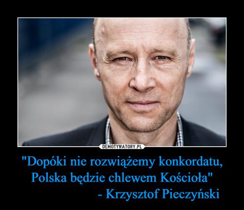 """""""Dopóki nie rozwiążemy konkordatu, Polska będzie chlewem Kościoła""""                      - Krzysztof Pieczyński"""