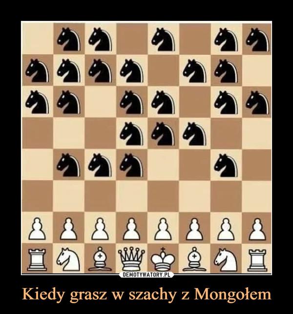Kiedy grasz w szachy z Mongołem –