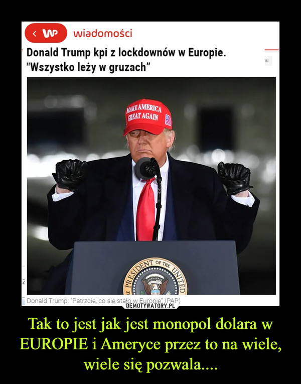 Tak to jest jak jest monopol dolara w EUROPIE i Ameryce przez to na wiele, wiele się pozwala.... –