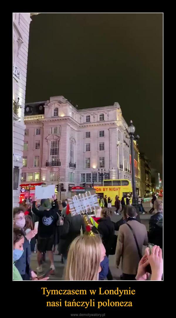 Tymczasem w Londynie nasi tańczyli poloneza –
