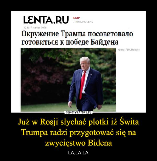 Już w Rosji słychać plotki iż Świta Trumpa radzi przygotować się na zwycięstwo Bidena – LA,LA,LA