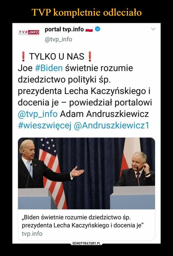 """–  tv PPEH3   P°rta' tvp.info wm ©@tvp_jnfo! TYLKO U NAS \Joe #Biden świetnie rozumiedziedzictwo polityki śp.prezydenta Lecha Kaczyńskiego idocenia je - powiedział portalowi@tvp_info Adam Andruszkiewicz#wieszwięcej @Andruszkiewicz11 1""""Biden świetnie rozumie dziedzictwo śp. prezydenta Lecha Kaczyńskiego i docenia je"""" tvp.info"""