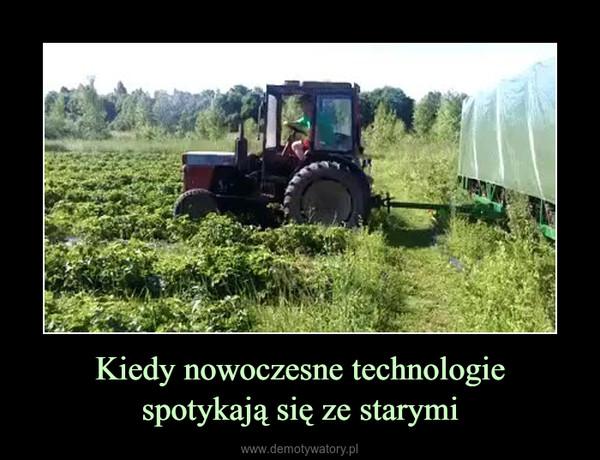 Kiedy nowoczesne technologiespotykają się ze starymi –