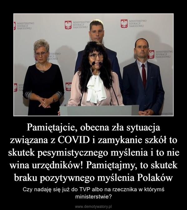 Pamiętajcie, obecna zła sytuacja związana z COVID i zamykanie szkół to skutek pesymistycznego myślenia i to nie wina urzędników! Pamiętajmy, to skutek braku pozytywnego myślenia Polaków – Czy nadaję się już do TVP albo na rzecznika w którymś ministerstwie?