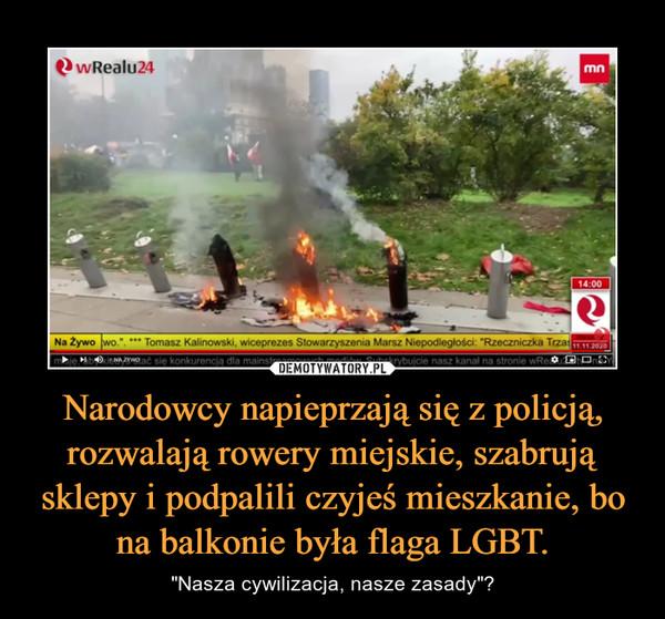 """Narodowcy napieprzają się z policją, rozwalają rowery miejskie, szabrują sklepy i podpalili czyjeś mieszkanie, bo na balkonie była flaga LGBT. – """"Nasza cywilizacja, nasze zasady""""?"""
