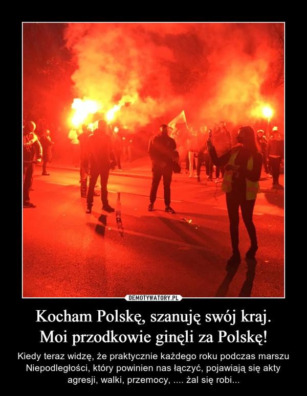 Kocham Polskę, szanuję swój kraj.Moi przodkowie ginęli za Polskę! – Kiedy teraz widzę, że praktycznie każdego roku podczas marszu Niepodległości, który powinien nas łączyć, pojawiają się akty agresji, walki, przemocy, .... żal się robi...