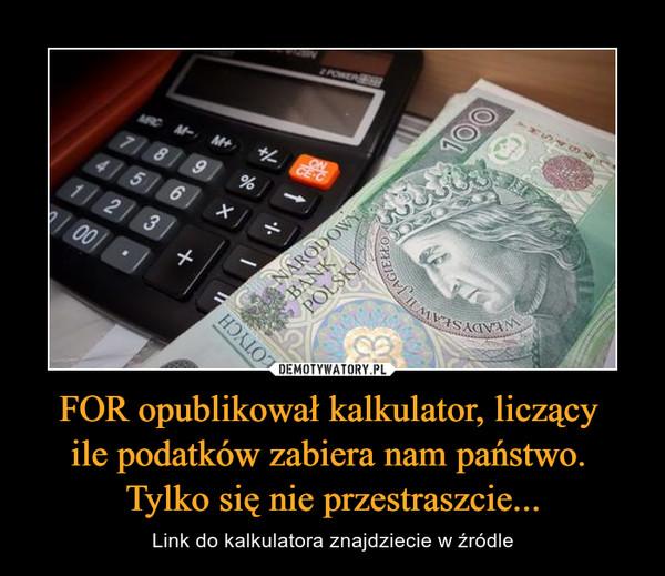 FOR opublikował kalkulator, liczący ile podatków zabiera nam państwo. Tylko się nie przestraszcie... – Link do kalkulatora znajdziecie w źródle