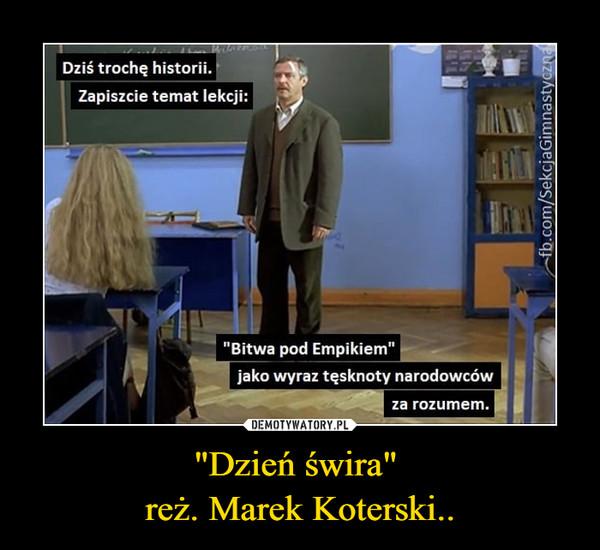 """""""Dzień świra"""" reż. Marek Koterski.. –"""
