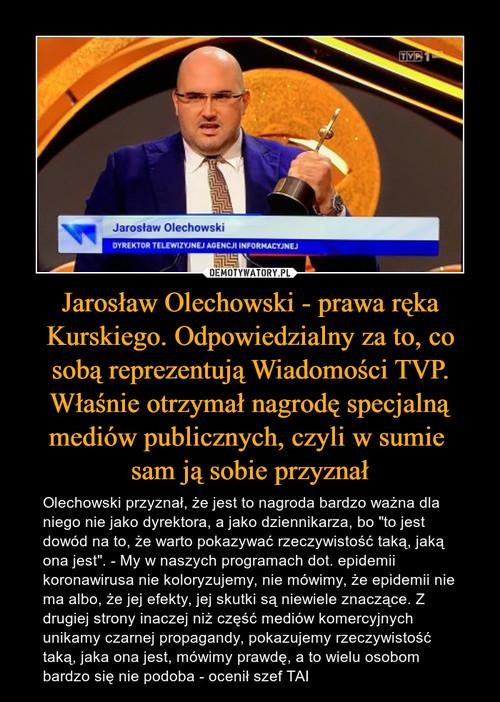 Jarosław Olechowski - prawa ręka Kurskiego. Odpowiedzialny za to, co sobą reprezentują Wiadomości TVP. Właśnie otrzymał nagrodę specjalną mediów publicznych, czyli w sumie  sam ją sobie przyznał