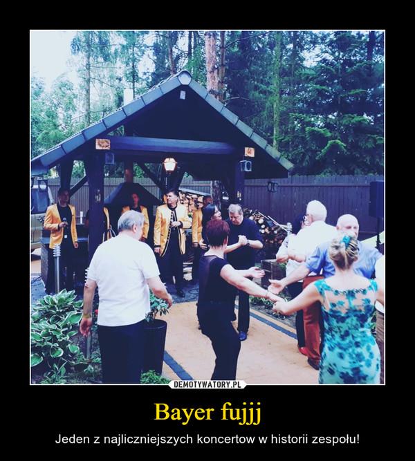 Bayer fujjj – Jeden z najliczniejszych koncertow w historii zespołu!