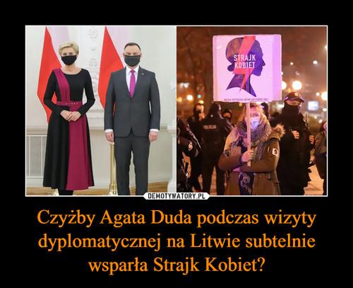Czyżby Agata Duda podczas wizyty dyplomatycznej na Litwie subtelnie wsparła Strajk Kobiet?