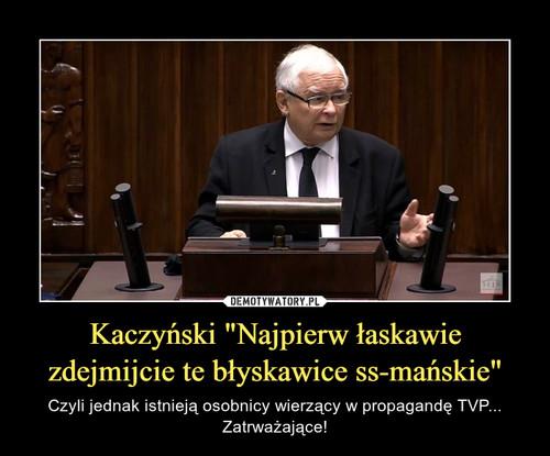 """Kaczyński """"Najpierw łaskawie zdejmijcie te błyskawice ss-mańskie"""""""