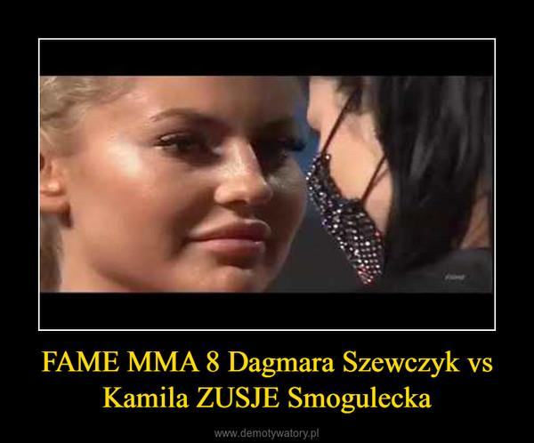 FAME MMA 8 Dagmara Szewczyk vs Kamila ZUSJE Smogulecka –