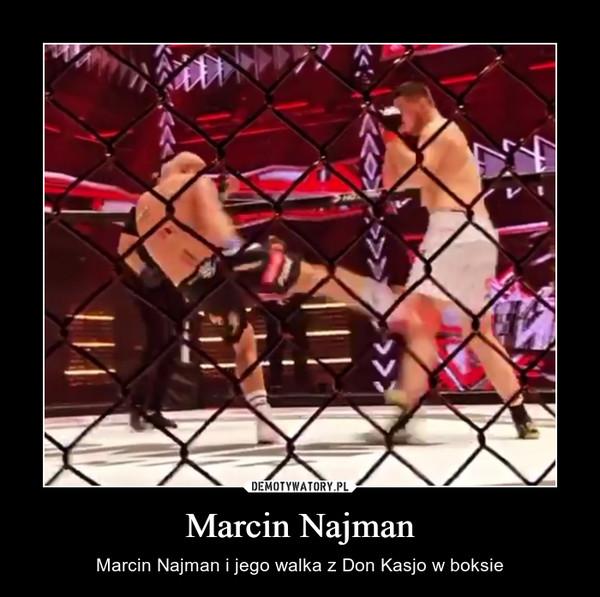 Marcin Najman – Marcin Najman i jego walka z Don Kasjo w boksie