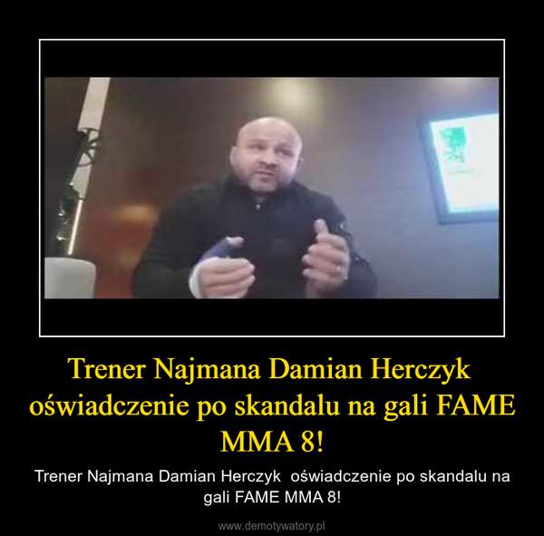 Trener Najmana Damian Herczyk  oświadczenie po skandalu na gali FAME MMA 8! – Trener Najmana Damian Herczyk  oświadczenie po skandalu na gali FAME MMA 8!