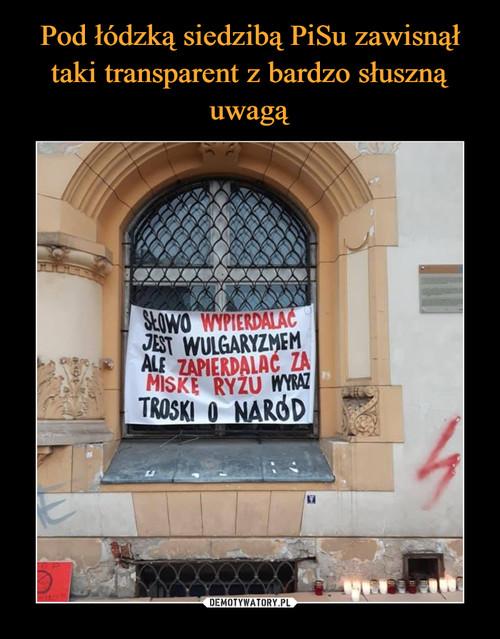 Pod łódzką siedzibą PiSu zawisnął taki transparent z bardzo słuszną uwagą