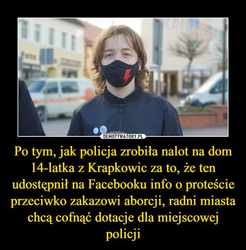 Po tym, jak policja zrobiła nalot na dom 14-latka z Krapkowic za to, że ten udostępnił na Facebooku info o proteście przeciwko zakazowi aborcji, radni miasta chcą cofnąć dotacje dla miejscowej policji