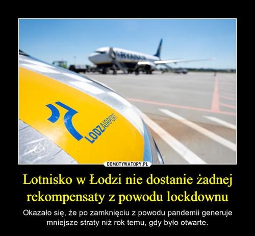 Lotnisko w Łodzi nie dostanie żadnej rekompensaty z powodu lockdownu