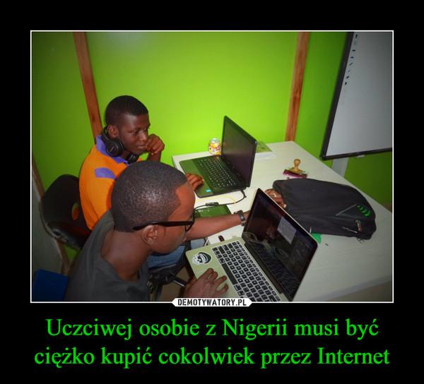 Uczciwej osobie z Nigerii musi być ciężko kupić cokolwiek przez Internet –