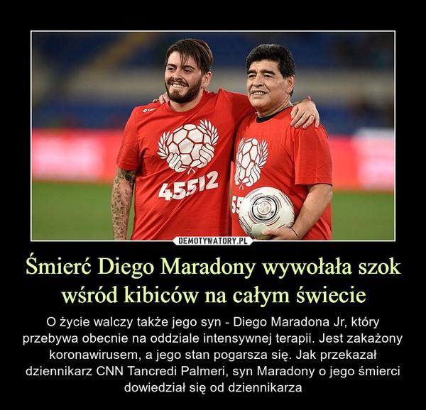 Śmierć Diego Maradony wywołała szok wśród kibiców na całym świecie – O życie walczy także jego syn - Diego Maradona Jr, który przebywa obecnie na oddziale intensywnej terapii. Jest zakażony koronawirusem, a jego stan pogarsza się. Jak przekazał dziennikarz CNN Tancredi Palmeri, syn Maradony o jego śmierci dowiedział się od dziennikarza