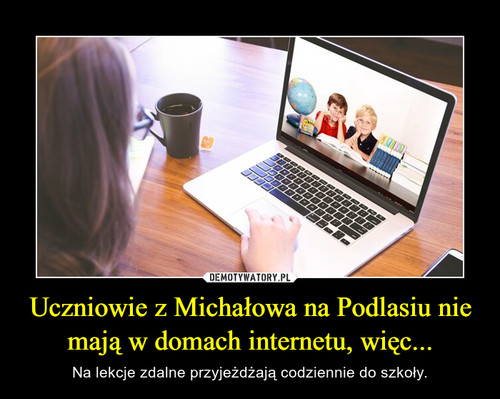 Uczniowie z Michałowa na Podlasiu nie mają w domach internetu, więc...