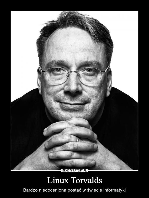 Linux Torvalds – Bardzo niedoceniona postać w świecie informatyki