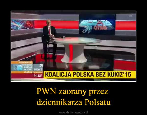PWN zaorany przez dziennikarza Polsatu –
