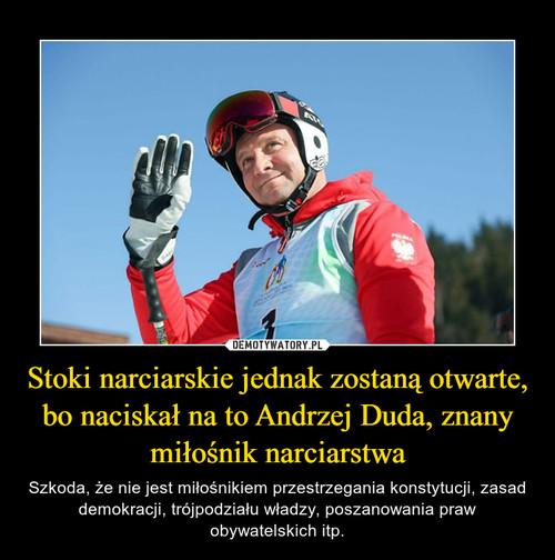 Stoki narciarskie jednak zostaną otwarte, bo naciskał na to Andrzej Duda, znany miłośnik narciarstwa