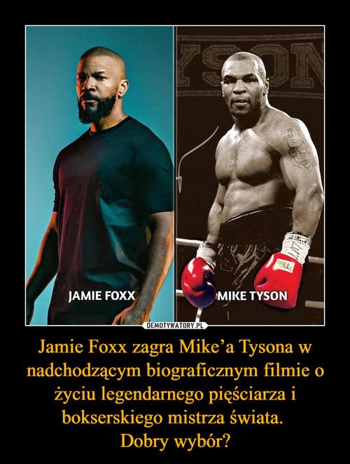 Jamie Foxx zagra Mike'a Tysona w nadchodzącym biograficznym filmie o życiu legendarnego pięściarza i bokserskiego mistrza świata.  Dobry wybór?