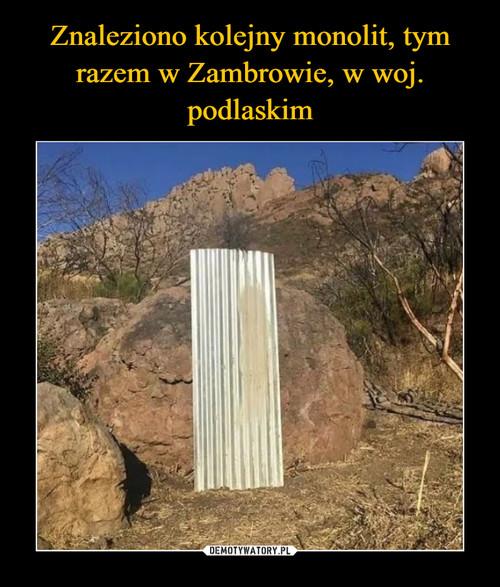 Znaleziono kolejny monolit, tym razem w Zambrowie, w woj. podlaskim