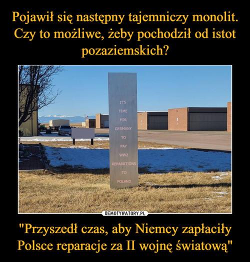 """Pojawił się następny tajemniczy monolit. Czy to możliwe, żeby pochodził od istot pozaziemskich? """"Przyszedł czas, aby Niemcy zapłaciły Polsce reparacje za II wojnę światową"""""""