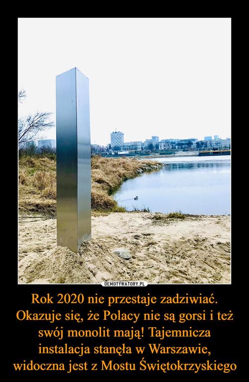 Rok 2020 nie przestaje zadziwiać. Okazuje się, że Polacy nie są gorsi i też swój monolit mają! Tajemnicza instalacja stanęła w Warszawie, widoczna jest z Mostu Świętokrzyskiego