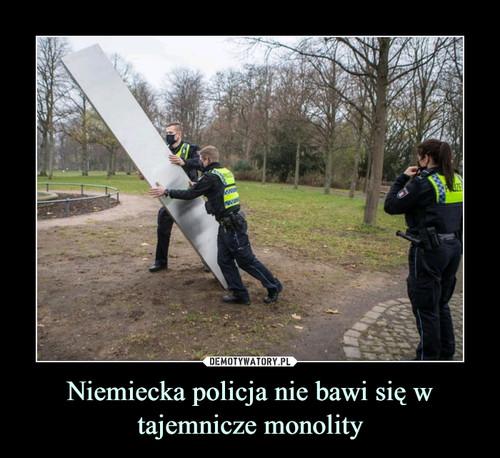 Niemiecka policja nie bawi się w tajemnicze monolity