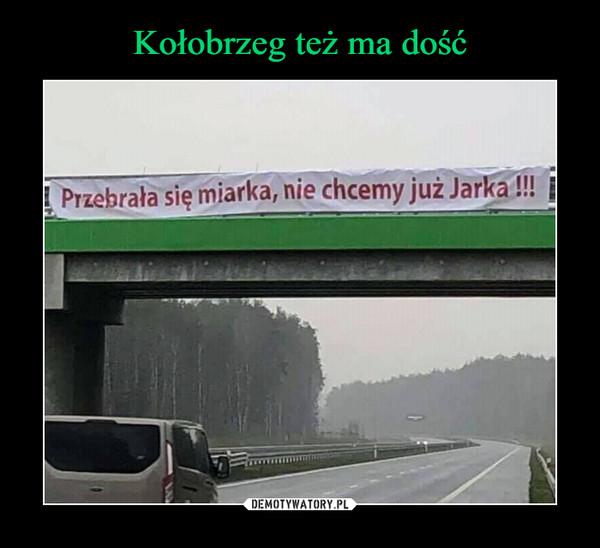 –  Przebrała się miarka nie chcemy już Jarka!!