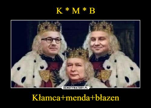 K * M * B Kłamca+menda+błazen