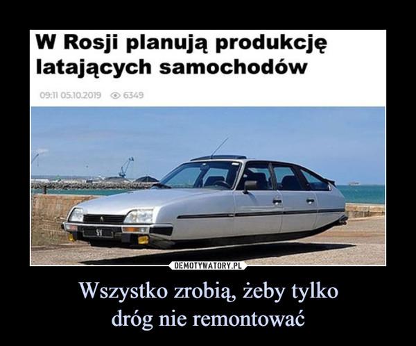 Wszystko zrobią, żeby tylkodróg nie remontować –  W Rosji planują produkcjęlatających samochodów