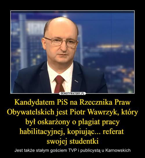 Kandydatem PiS na Rzecznika Praw Obywatelskich jest Piotr Wawrzyk, który był oskarżony o plagiat pracy habilitacyjnej, kopiując... referat  swojej studentki
