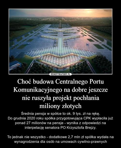 Choć budowa Centralnego Portu Komunikacyjnego na dobre jeszcze nie ruszyła projekt pochłania miliony złotych